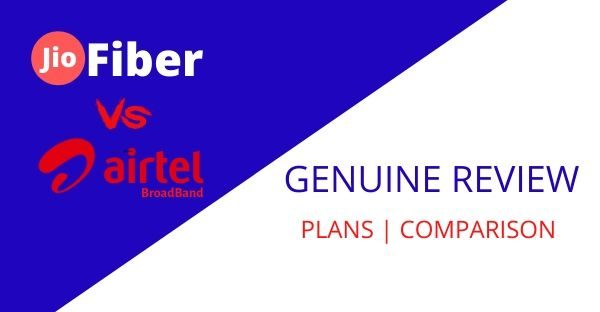 Jio Fiber Plans VS Airtel New Broadband Plans 2019-2020